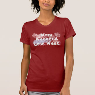 Mehr Wochenende! T-Shirt