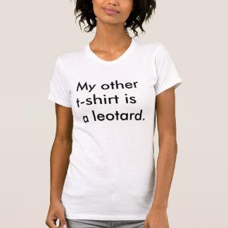 """""""Mein anderer T - Shirt ist ein Trikotanzug."""""""