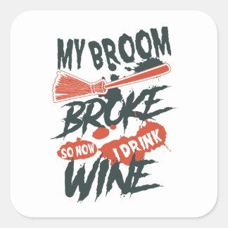 Mein Besen brach so jetzt mich trinken Wein Quadratischer Aufkleber