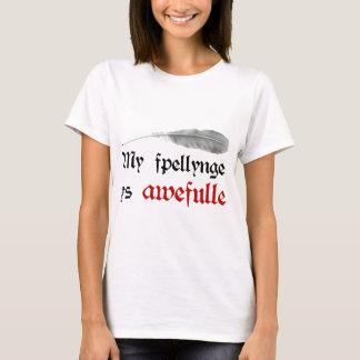 Mein fpellynge ys awefulle T-Shirt