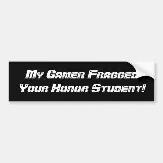 Mein Gamer Fragged Ihr Ehrenstudent Autoaufkleber