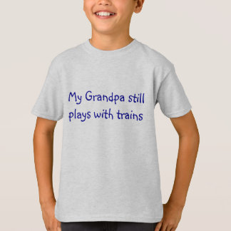 Mein Großvater spielt noch mit Zügen T-Shirt