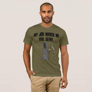 Mein Job lässt mich lebendig mich fühlen T-Shirt