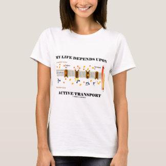 Mein Leben hängt nach aktivem Transport ab (Spaß) T-Shirt