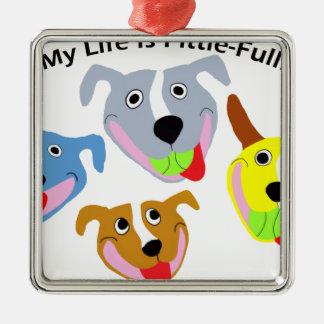 Mein Leben ist Pittie-voll Quadratisches Silberfarbenes Ornament