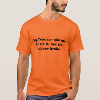 Mein Lehrer bat mich, es Reißverschluss T-Shirt