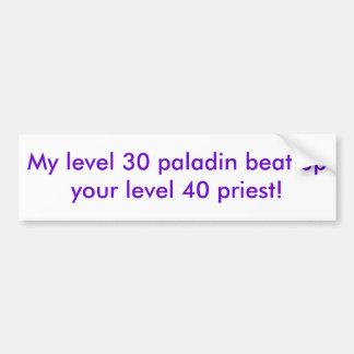 Mein Paladin des Niveaus 30 schlug oben Ihren Prie Autoaufkleber