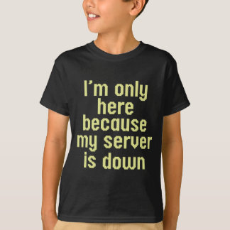 Mein Server ist unten T-Shirt