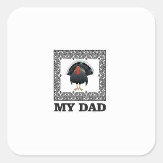 mein Vater der Truthahn Quadratischer Aufkleber