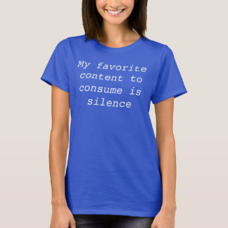 Mein zu verbrauchen Lieblingsinhalt ist Ruhe T-Shirt