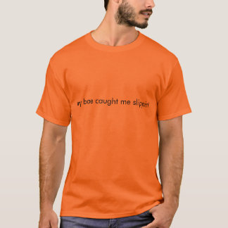meine bae fingen mich slippin T-Shirt