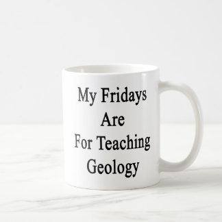 Meine Freitag sind für unterrichtende Geologie Kaffeetasse