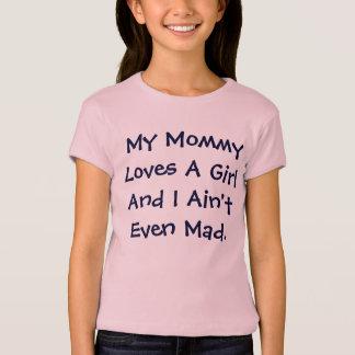 Meine Mama-Lieben ein Mädchen und ich sind nicht T-Shirt