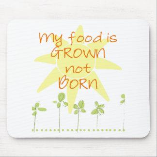 Meine Nahrung wird angebaut, nicht geboren Mousepad