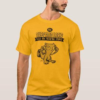 Meine Oberste Logik sagt mir, dass Sie dumm sind T-Shirt