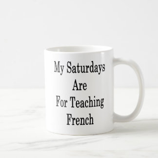 Meine Samstage sind für unterrichtende Franzosen Kaffeetasse