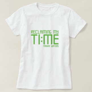 """""""Meine Zeit zurückfordernd. """"- Maxine Wasser T-Shirt"""