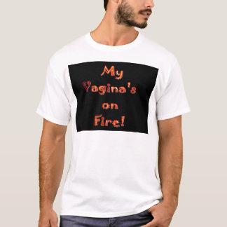 Meiner Vagina auf Feuer! T-Shirt