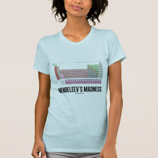 Mendeleevs Verrücktheit (Periodensystem der Elemen T-shirt