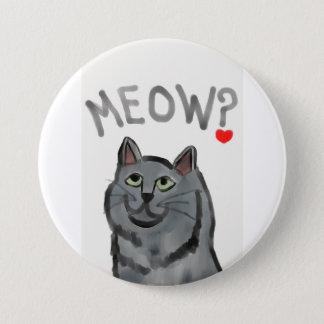Meow? (die rhetorische Frage gefragt durch alle Runder Button 7,6 Cm