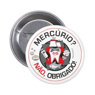 """""""Mercúrio? Não obrigado?!"""" Button/Knopf Runder Button 5,7 Cm"""