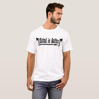 Metall ist besser! T-Shirt
