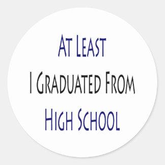 Mindestens ich graduierte von der Highschool Runde Sticker