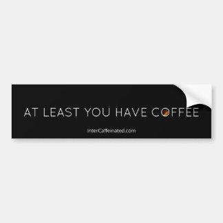 Mindestens Sie trinken Kaffee Autoaufkleber