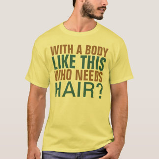 Mit einem Körper mögen Sie dieses, das Haar T-Shirt