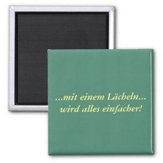 Mit einem Lächeln - deutscher Text Quadratischer Magnet