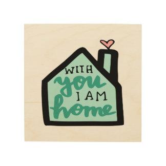 Mit Ihnen bin ich Zuhause Holzdruck