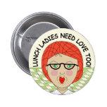 Mittagessen-Damen-Bedarfs-Liebe auch! Anstecknadelbuttons