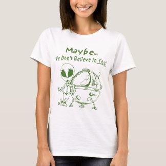 Möglicherweise glauben wir nicht an Sie! T-Shirt