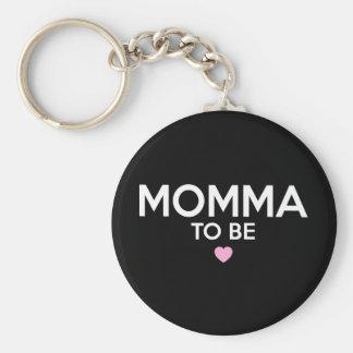 Momma, zum Druck zu sein Schlüsselanhänger