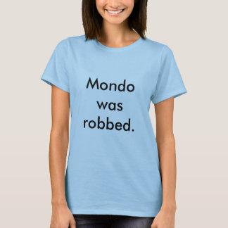 Mondo wurde beraubt T-Shirt