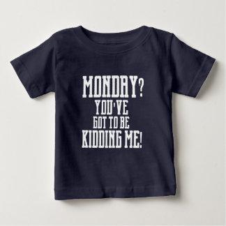 MONTAG? Sie müssen mich SCHERZEN! T-Stück Baby T-shirt