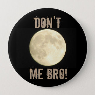 Moon mich nicht Bro Flair Runder Button 10,2 Cm