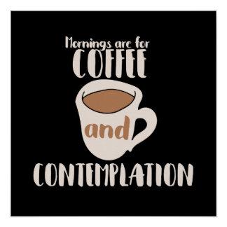 Morgen sind für Kaffee und Betrachtung Poster