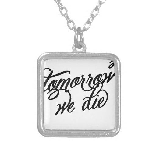 morgen sterben wir selbst gestalteter schmuck
