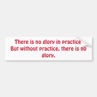 Motivierend ohne Praxis gibt es keinen Ruhm Autoaufkleber