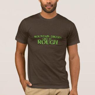 Mountainbiker mögen es rau T-Shirt