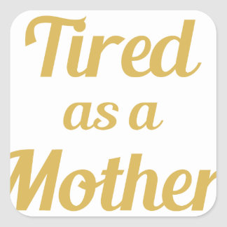 Müde als Mutter Quadratischer Aufkleber