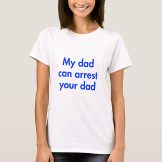 my-dad-can-arrest-your-dad-fut-blue.png T-Shirt