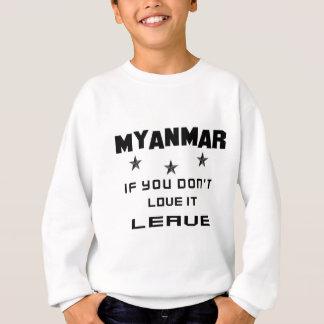 Myanmar, wenn Sie nicht Liebe es tun, verlassen Sweatshirt