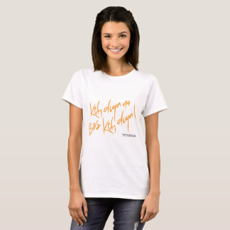 Na Bas Keh Diya Ken-Diya! T-Shirt