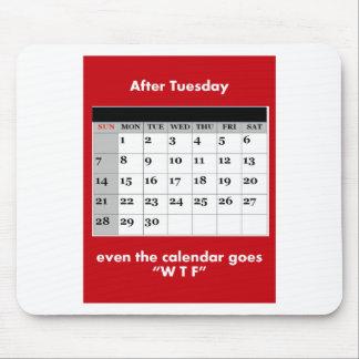 Nach Dienstag sogar geht der Kalender WTF. Mauspads