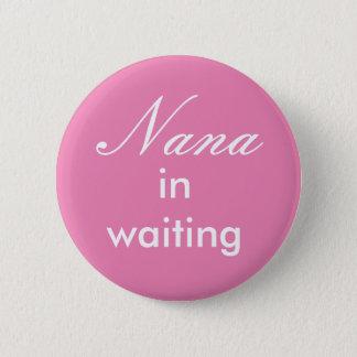 Nana wartete herein Knopf Runder Button 5,1 Cm