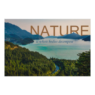 Natur ist, wo Körper zerlegen Poster