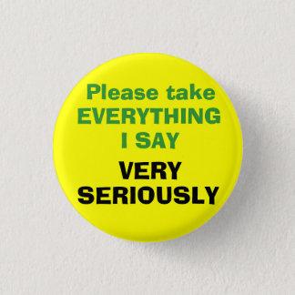 Nehmen Sie bitte ALLES, das ICH SEHR ERNSTHAFT Runder Button 2,5 Cm