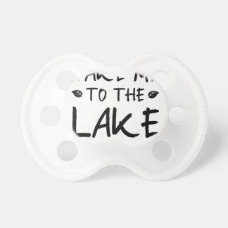 Nehmen Sie mich zum See Schnuller